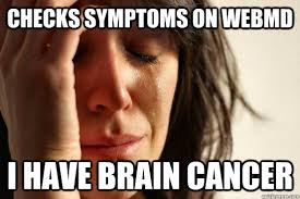 Checks symptoms on WebMD I have brain cancer - First World ... via Relatably.com