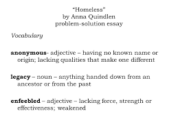 homeless by anna quindlen problem solution essay vocabulary  homeless by anna quindlen problem solution essay vocabulary anonymous   adjective  having