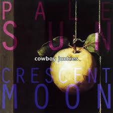 <b>Pale</b> Sun, Crescent Moon - <b>Cowboy Junkies</b> | Crescent Moon Fir ...