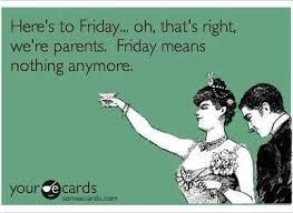 Funny Parenting Meme: Friday Nights! - Parenting Advice via Relatably.com