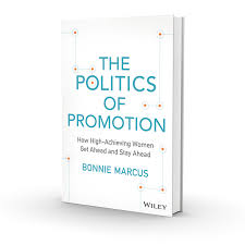 politics in the workplace how it works and how women fit into it the politics of promotion bonnie marcus