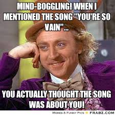 "mind-boggling! When I mentioned the Song ""You're so Vain ... via Relatably.com"