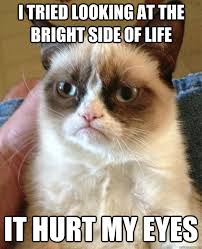 I tried looking at the bright side of life It hurt my eyes ... via Relatably.com