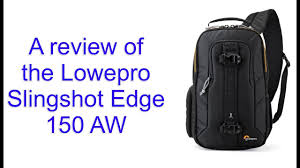 A review of the <b>Lowepro Slingshot Edge 150</b> aw. Best bag for Lumix ...