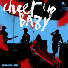 <b>Cheer Up</b> Baby by Inhaler