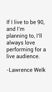 Lawrence Welk Quotes & Sayings (Page 3) via Relatably.com