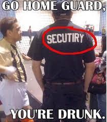 Drunk Security Guard   FunnyWebsite.com via Relatably.com