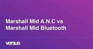 <b>Marshall Mid A.N.C</b> vs Marshall Mid <b>Bluetooth</b>: What is the difference?