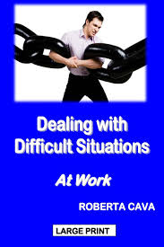 dealing difficult situations at work roberta cava dealing difficult situations at work roberta cava 9781497387751 amazon com books