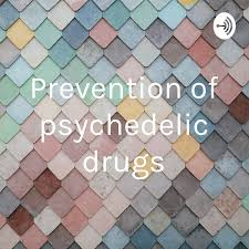 Prevention of psychedelic drugs