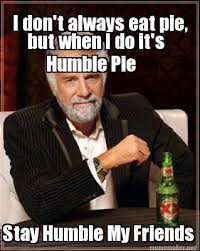 Meme Maker - I don't always eat pie, but when I do it's Humble Pie ... via Relatably.com