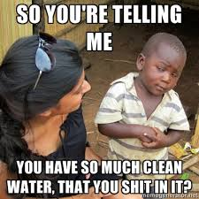 SO much clean water | Medialectic via Relatably.com