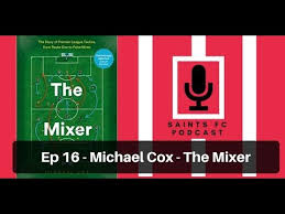 Saints FC Podcast: Episode 16 The <b>Mixer</b> with <b>Michael Cox</b>   The ...