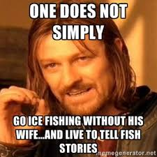 One does not simply go ice fishing without his wife...and live to ... via Relatably.com