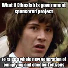 What if Ethoslab is government sponsored project to raise a whole ... via Relatably.com