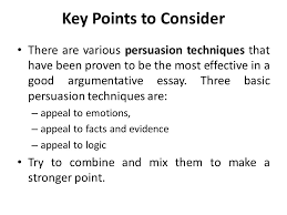 argumentative  persuasive essay lecture    recap how to write a    key points to consider there are various persuasion techniques that have been proven to be the
