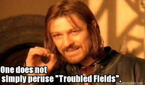 "Meme Maker - One does not simply peruse ""Troubled Fields"". Meme Maker! via Relatably.com"
