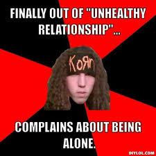 """DIYLOL - Finally out of """"unhealthy relationship""""... Complains ... via Relatably.com"""