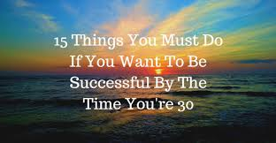 everyone is successful in their own way check which path you re 15 things you must do if you want to be successful by the time you re 30