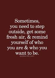 Sometimes you need to step outside, get some fresh air and remind ... via Relatably.com