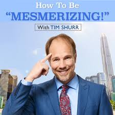 How To Be Mesmerizing With Tim Shurr!