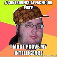 A controversial Facebook post! I must prove my intelligence ... via Relatably.com