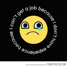find a job cas and my life  i can39t get a job because i don39t have experience because i can39t get a job because i don39t have experience because i can39t get a job because