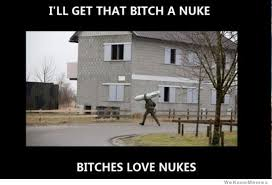 Ill Get That Bitch A Nuke | WeKnowMemes via Relatably.com