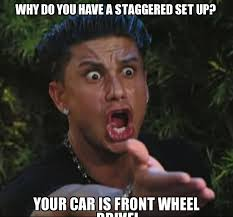 search a meme | why do you have a staggered set up? your car is ... via Relatably.com