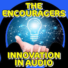 """The Encouragers """"Innovation in Audio"""""""