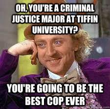 Oh, you're a Criminal Justice major at Tiffin University? you're ... via Relatably.com