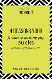 best images about writing revolt courses 4 reasons your lance writing pay sucks and how to get paid more