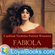 Fabiola or The Church of the Catacombs by Cardinal Nicholas Patrick Wiseman