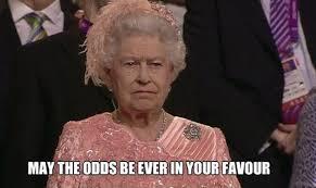May-the-Odds-Queen-Meme.jpeg via Relatably.com