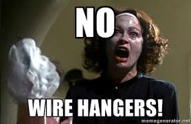 No Wire hangers! - mommy dearest | Meme Generator via Relatably.com