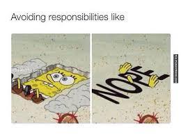 Funny Memes - Avoiding Resposibilities | FunnyMeme.com via Relatably.com