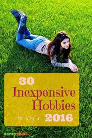 17 best ideas about hobbies hobby ideas hobbies to 30 awesome hobbies that won t beat up your wallet