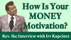 rev ike how is your money motivation an interview irv ike how is your money motivation an interview irv kupcinet part 3