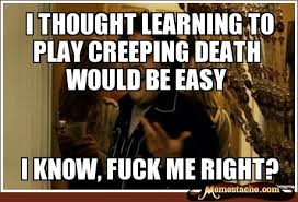 I thought learning to play creeping death would be easy - Memestache via Relatably.com