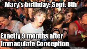 Meme Maker - Mary's birthday: Sept. 8th Exactly 9 months after ... via Relatably.com