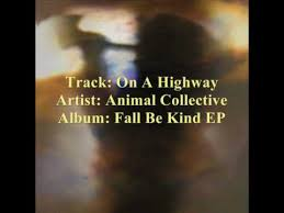 <b>Animal Collective</b> - On A Highway [from the 2009 <b>Fall</b> Be Kind EP ...