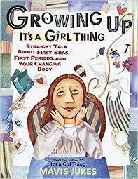 Growing Up: <b>It's a Girl</b> Thing: Straight Talk about First Bras, First ...