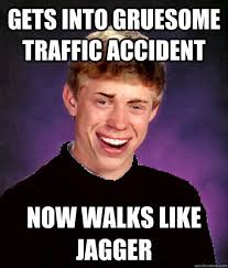 Gets into gruesome traffic accident Now walks like Jagger - Good ... via Relatably.com