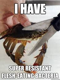 I have super resistant flesh-eating bacteria - Optimistic Crab ... via Relatably.com