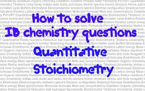 quantitative stoichiometric how to solve ib chemistry problems quantitative stoichiometric how to solve ib chemistry problems paper 2 techniques to solve problems