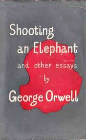 "an elephant essaygeorge orwell  shooting an elephant and other essays  publisher     ""shooting"
