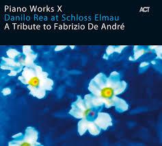 "Piano Works X: Danilo Rea At Schloss Elmau ""A Tribute To <b>Fabrizio</b> ..."