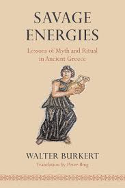 savage energies lessons of myth and ritual in ancient walter burkert