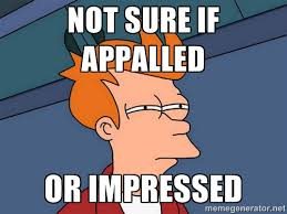 NOT SURE IF APPALLED OR IMPRESSED - Futurama Fry | Meme Generator via Relatably.com