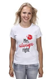 <b>Футболка классическая</b> Mrs. always <b>right</b> #2039999 – заказать ...